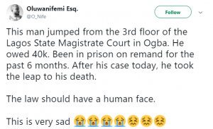 A yet to be identified man committed suicide at the Lagos state Magistrate court in Ogba, Lagos state yesterday due to a N40, 000 debt he has not been able to settle. He was arrested by the police after his creditor laid a complaint at the police station. He had been in prison for six months because he failed to pay up the money. Yesterday, he was arraigned in court. The young man who was apparently fed up with life, jumped to his death after his case was heard. Sad! Twitter user @O-Nife shared the sad story. See his tweets below